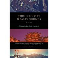 This Is How It Really Sounds A Novel by Cohen, Stuart Archer, 9781250081650