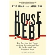 House of Debt: How They (And You) Caused the Great Recession, and How We Can Prevent It from Happening Again With a New Afterword by Mian, Atif; Sufi, Amir, 9780226271651