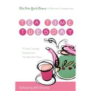The New York Times Coffee and Crosswords: Tea Time Tuesday 75 Easy Tuesday Puzzles from The New York Times by Unknown, 9780312541651