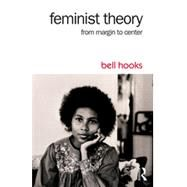 Feminist Theory: From Margin to Center by hooks; bell, 9781138821651