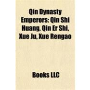 Qin Dynasty Emperors : Qin Shi Huang, Qin Er Shi, Xue Ju, Xue Rengao by , 9781155581651