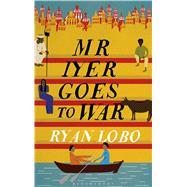 Mr Iyer Goes to War by Lobo, Ryan, 9781408881651