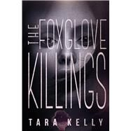The Foxglove Killings by Kelly, Tara, 9781633751651
