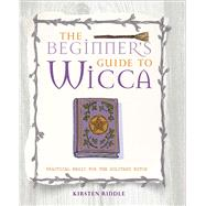 The Beginner's Guide to Wicca by Riddle, Kirsten, 9781782491651