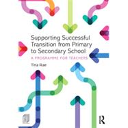 Supporting Successful Transition from Primary to Secondary School: A programme for teachers by Rae; Tina, 9780415731652