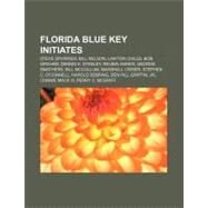 Florida Blue Key Initiates: Steve Spurrier, Bill Nelson, Bob Graham, Lawton Chiles, Reubin Askew, George Smathers, Bill Mccollum, Connie Mack III, Edward L. Jennings, Ronald Saun by , 9781155191652