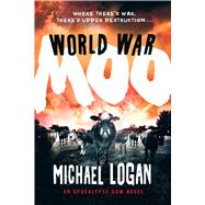 World War Moo An Apocalypse Cow Novel by Logan, Michael, 9781250061652