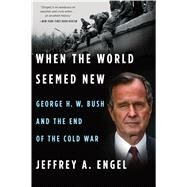 When the World Seemed New by Engel, Jeffrey A., 9781328511652
