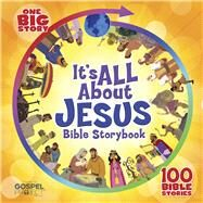 It's All About Jesus Bible Storybook (padded) 100 Bible Stories by Unknown, 9781433691652