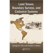 Land Tenure, Boundary Surveys, and Cadastral Systems by Cole; George M., 9781498731652