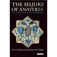 The Seljuks of Anatolia by Peacock, A. C. S.; Yildiz, Sara Nur, 9781784531652