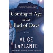Coming of Age at the End of Days by LaPlante, Alice, 9780802121653