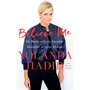 Believe Me My Battle with the Invisible Disability of Lyme Disease by Hadid, Yolanda, 9781250121653