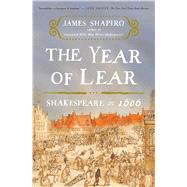 The Year of Lear Shakespeare in 1606 by Shapiro, James, 9781416541653