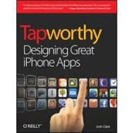 Tapworthy : Designing Great iPhone Apps by Clark, Josh, 9781449381653