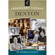 Legendary Locals of Denton, Texas by Caraway, Georgia, Dr., 9781467101653