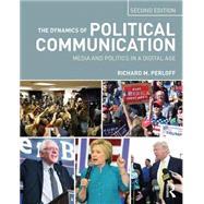 The Dynamics of Political Communication: Media and Politics in a Digital Age by Perloff; Richard M., 9781138651654
