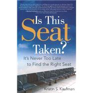 Is This Seat Taken?: It's Never Too Late to Find the Right Seat by Kaufman, Kristin, 9781626341654