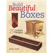 Build 25 Beautiful Boxes by Stowe, Doug, 9781440341656