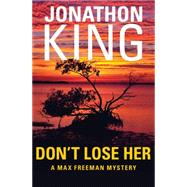 Don't Lose Her by King, Jonathon, 9781504001656