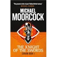 Corum - The Knight of Swords by Moorcock, Michael, 9781783291656