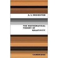 The Mathematical Theory of Relativity by A. S. Eddington, 9780521091657
