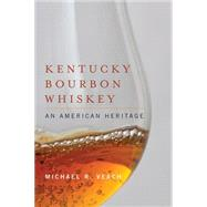 Kentucky Bourbon Whiskey : An American Heritage by Veach, Michael R., 9780813141657