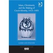 Islam, Christianity and the Making of Czech Identity, 1453û1683 by Lisy-Wagner,Laura, 9781409431657