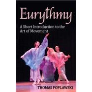 Eurythmy: A Short Introduction to the Art of Movement by Poplawski, Thomas, 9781782501657