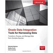Oracle Data Integration: Tools for Harnessing Data by Malcher, Michelle; Curtis, Bobby; Lawless, Chris, 9780071841658