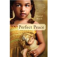 Perfect Peace A Novel by Black, Daniel, 9780312571658