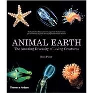 Animal Earth: The Amazing Diversity of Living Creatures by Piper, Ross, 9780500291658
