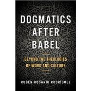 Dogmatics After Babel by Rodri´guez, Rube´n Rosario, 9780664261658