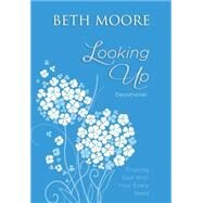 Looking Up: Devotional: Trusting God With Your Every Need by Moore, Beth; Guest, Lisa (CON), 9780718021658