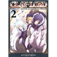 Clay Lord: Master of Golems Vol. 2 by Suzumoto, Jun, 9781626921658