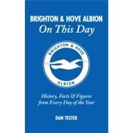 Brighton and Hove Albion on This Day : History, Facts and Figures from Every Day of the Year by Unknown, 9781905411658