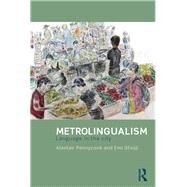 Metrolingualism: Language in the City by Pennycook; Alastair, 9780415831659