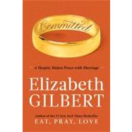 Committed : A Skeptic Makes Peace with Marriage by Gilbert, Elizabeth (Author), 9780670021659
