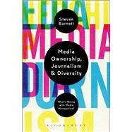 Media Ownership, Journalism and Diversity What's Wrong With Media Monopolies? by Barnett, Steven, 9781623561659