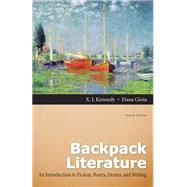 Backpack Literature An Introduction to Fiction, Poetry, Drama, and Writing by Kennedy, X. J.; Gioia, Dana, 9780205151660