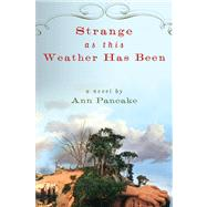 Strange as This Weather Has Been A Novel by Pancake, Ann, 9781593761660