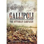 Gallipoli: The Ottoman Campaign by Erickson, Edward J., 9781783461660