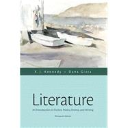 Literature An Introduction to Fiction, Poetry, Drama, and Writing by Kennedy, X. J.; Gioia, Dana, 9780321971661