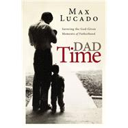 Dad Time by Lucado, Max, 9780529111661