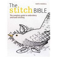 The Stitch Bible: A Comprehensive Guide to 225 Embroidery Stitches and Techniques by Haxell, Kate, 9781446301661