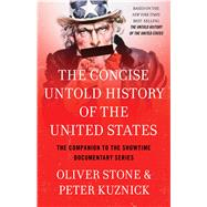 The Concise Untold History of the United States by Stone, Oliver; Kuznick, Peter, 9781476791661