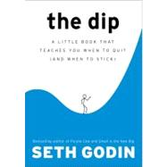 The Dip A Little Book That Teaches You When to Quit (and When to Stick) by Godin, Seth, 9781591841661