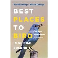 Best Places to Bird in British Columbia by Cannings, Richard; Cannings, Russell, 9781771641661