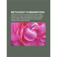 Methodist Hymnwriters : John Wesley, William Williams Pantycelyn, E. O. Excell, Charles Wesley, Fanny Crosby, John Cennick by , 9781156531662