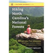 Hiking North Carolina's National Forests: 50 Can't-miss Trail Adventures in the Pisgah, Nantahala, Uwharrie, and Croatan National Forests by Molloy, Johnny, 9781469611662